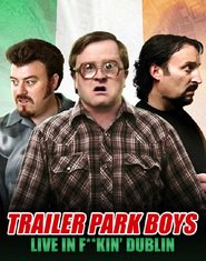 Trailer Park Boys - Live in F**kin' Dublin